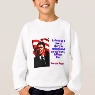As Long As A Love Of Liberty - Ronald Reagan Sweatshirt