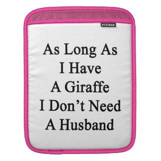 As Long As I Have A Giraffe I Don't Need A Husband iPad Sleeves