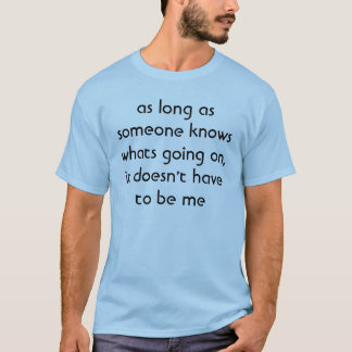 as long as someone knows T-Shirt