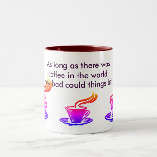 As long as there was coffee in the world, how bad Two-Tone coffee mug