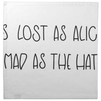AS LOST AS ALICE AS MAD AS THE HATTER NAPKIN