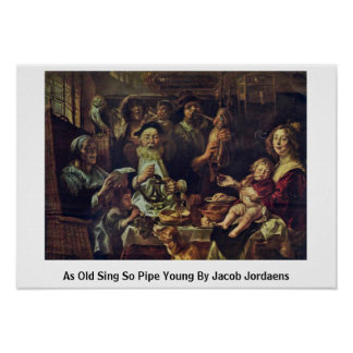 As Old Sing So Pipe Young By Jacob Jordaens Poster