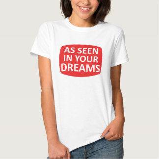 As seen in your dreams. t shirt