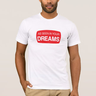 As seen in your dreams T-Shirt