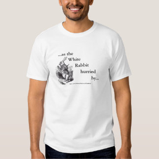 ...as the White Rabbit hurried by..... Shirt