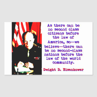 As There Can Be No Second Class - Dwight Eisenhowe Rectangular Sticker