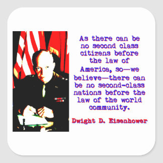 As There Can Be No Second Class - Dwight Eisenhowe Square Sticker