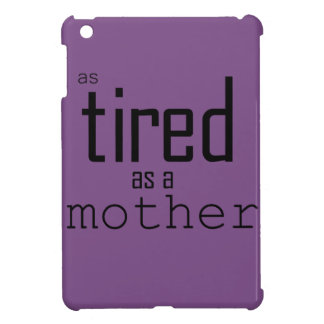 As tired as a Mother iPad Mini Case