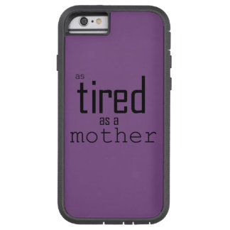 As tired as a Mother Tough Xtreme iPhone 6 Case