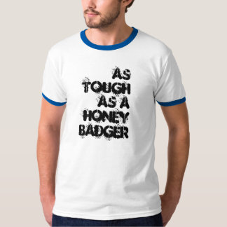 As Tough as a Honey Badger T-Shirt