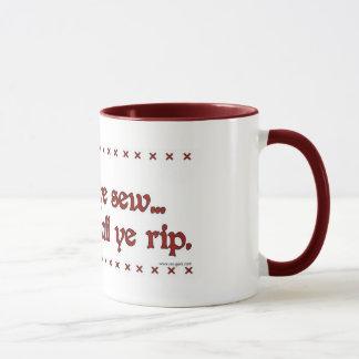 """""""As Ye Sew, So Shall Ye Rip"""" Mug"""