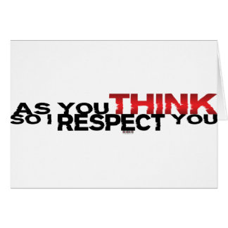 As You Think So I Respect You Card