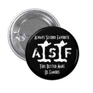 "ASF - ""This Better Make Us Famous"" - Black Button"