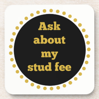 """Ask about my stud fee"" - Black and Gold Coaster"