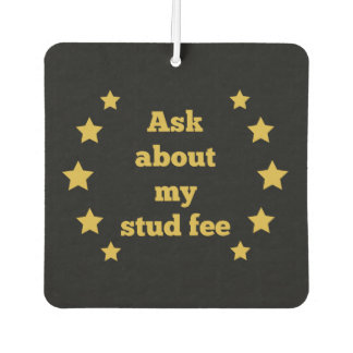 """Ask about my stud fee"" - Black with Gold Stars Car Air Freshener"