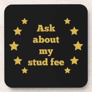 """Ask about my stud fee"" - Black with Gold Stars Coaster"