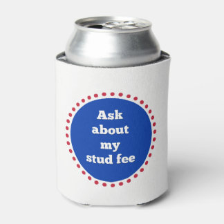 """Ask about my stud fee"" - Red White and Blue Can Cooler"