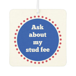 """Ask about my stud fee"" - Red White and Blue Car Air Freshener"
