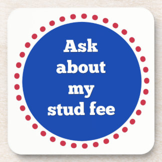 """Ask about my stud fee"" - Red White and Blue Coaster"