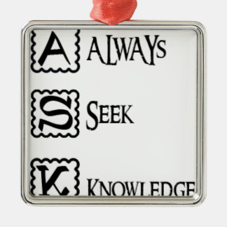 Ask, always seek knowledge metal ornament