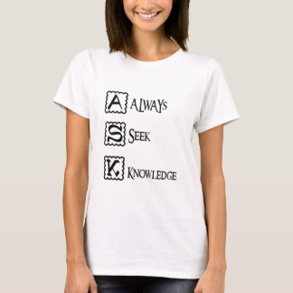 Ask, always seek knowledge T-Shirt