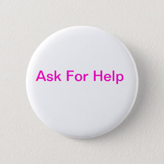 Ask For Help 6 Cm Round Badge