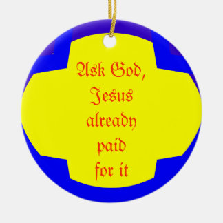 Ask God, Jesus already paid for it Round Ceramic Decoration