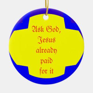 Ask God, Jesus already paid for it Round Ceramic Decoration