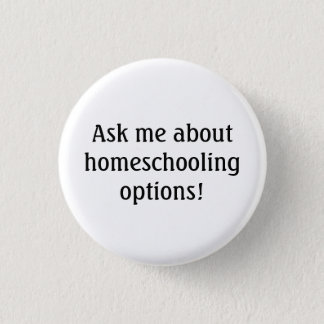 Ask me about homeschooling options! 3 cm round badge