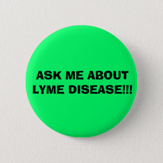 ASK ME ABOUT LYME DISEASE!!! 6 CM ROUND BADGE