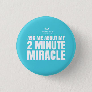 Ask me about my 2 minute miracle - Jeunesse 3 Cm Round Badge