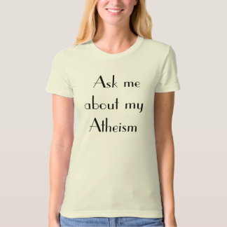 Ask me about my Atheism T-shirts