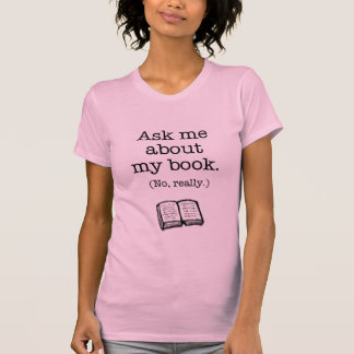 Ask Me About My Book No Really Tee Shirt
