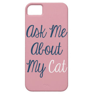 Ask Me About My Cat iPhone 5/5s Case