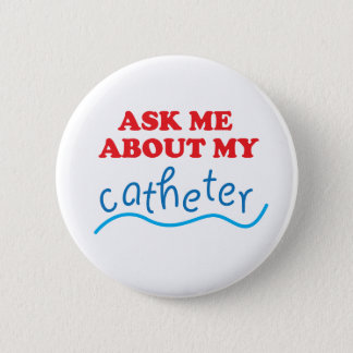 Ask Me About My Catheter 6 Cm Round Badge