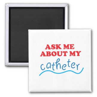 Ask Me About My Catheter Magnet
