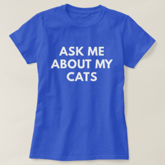 Ask Me About My Cats (Funny Women's T-Shirt) T-Shirt