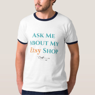 Ask Me About My Etsy Shop T-Shirt
