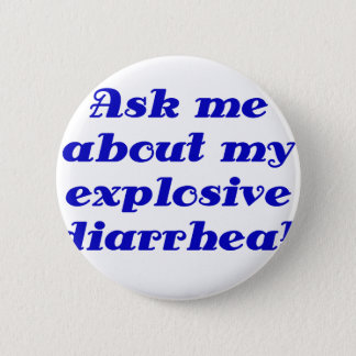 Ask me about my Explosive Diarrhea 6 Cm Round Badge
