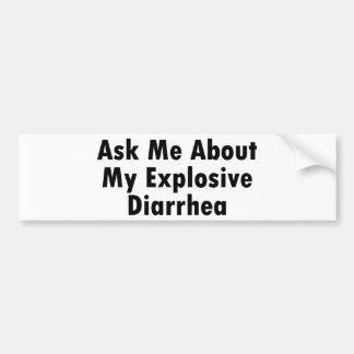Ask Me About My Explosive Diarrhea Car Bumper Sticker