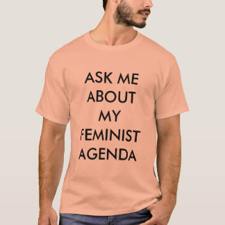 Ask Me About My Feminist Agenda - Male Supporter T-Shirt