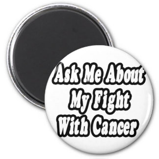 Ask Me About My Fight With Cancer Refrigerator Magnet