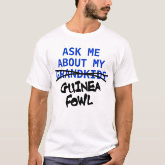 Ask Me About My Guinea Fowl T-Shirt