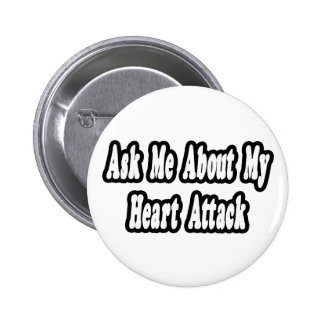Ask Me About My Heart Attack 6 Cm Round Badge
