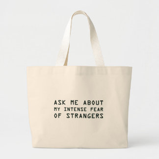 Ask Me About My Intense Fear of Strangers Large Tote Bag