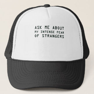 Ask Me About My Intense Fear of Strangers Trucker Hat