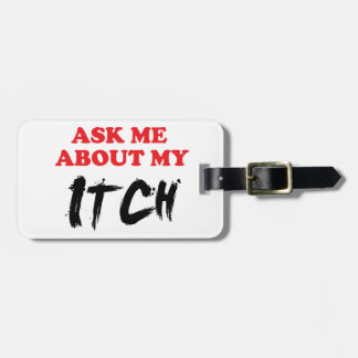Ask Me About My Itch Luggage Tag