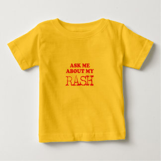 Ask Me About My Rash Baby T-Shirt