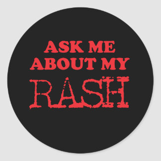 Ask Me About My Rash Classic Round Sticker