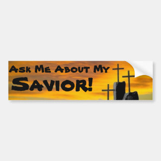 Ask Me About My Savior... Bumper Sticker